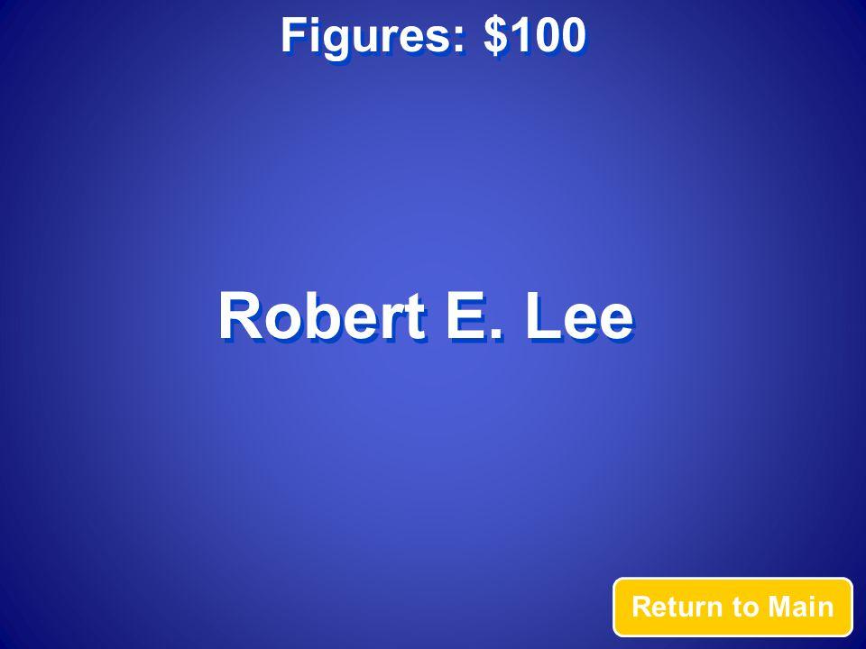 Figures: $100 Robert E. Lee Return to Main