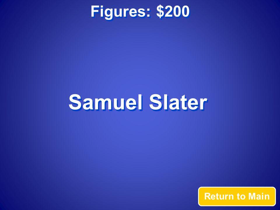 Figures: $200 Return to Main Samuel Slater