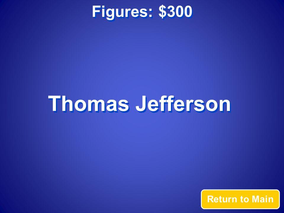 Figures: $300 Return to Main Thomas Jefferson