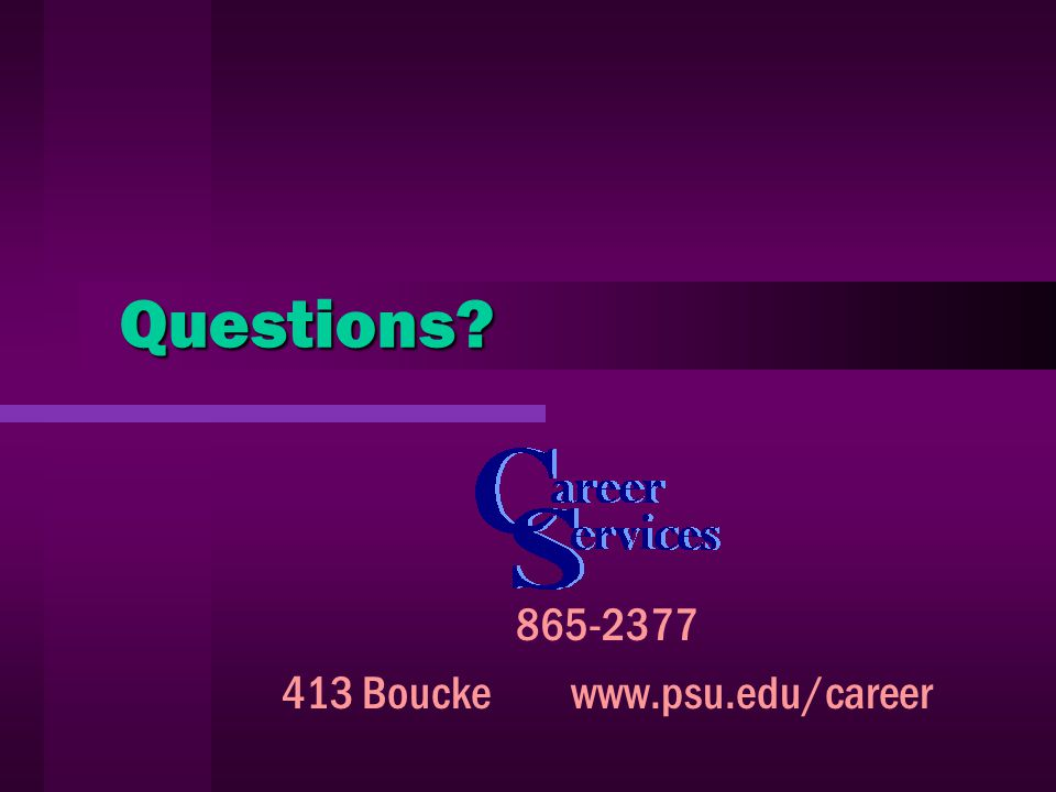 Questions Questions 865-2377 413 Boucke www.psu.edu/career 865-2377 413 Boucke www.psu.edu/career