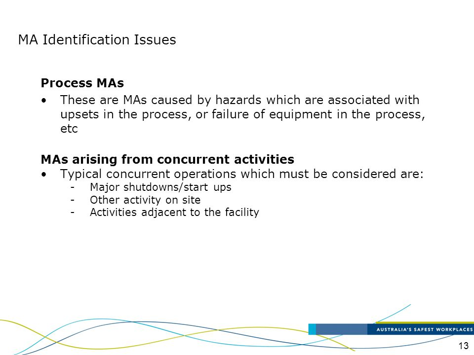 13 Process MAs These are MAs caused by hazards which are associated with upsets in the process, or failure of equipment in the process, etc MAs arisin
