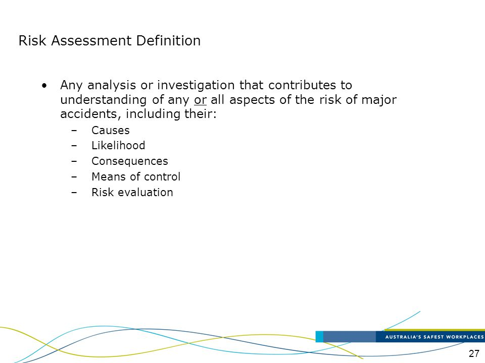 27 Risk Assessment Definition Any analysis or investigation that contributes to understanding of any or all aspects of the risk of major accidents, in