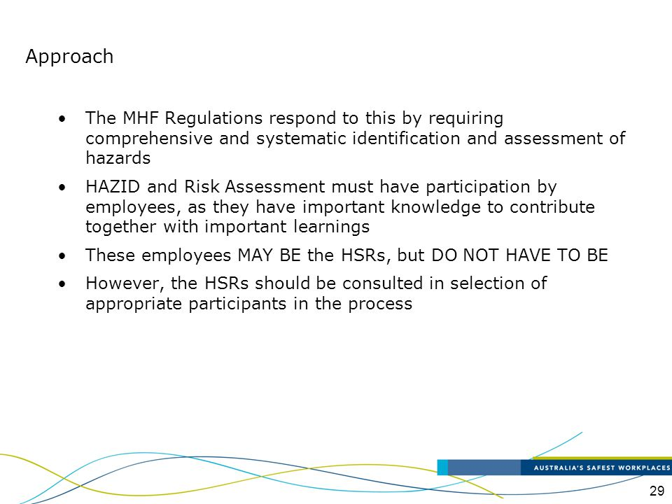 29 Approach The MHF Regulations respond to this by requiring comprehensive and systematic identification and assessment of hazards HAZID and Risk Asse