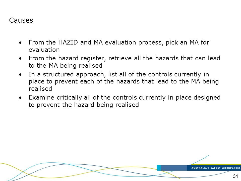 31 Causes From the HAZID and MA evaluation process, pick an MA for evaluation From the hazard register, retrieve all the hazards that can lead to the