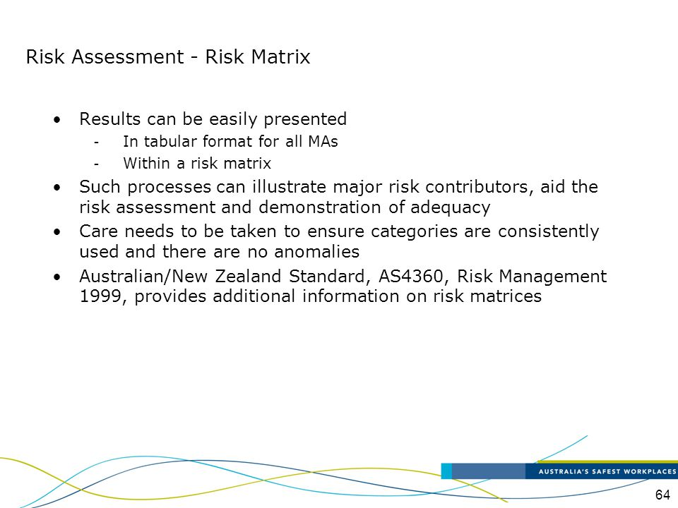 64 Results can be easily presented - In tabular format for all MAs - Within a risk matrix Such processes can illustrate major risk contributors, aid t