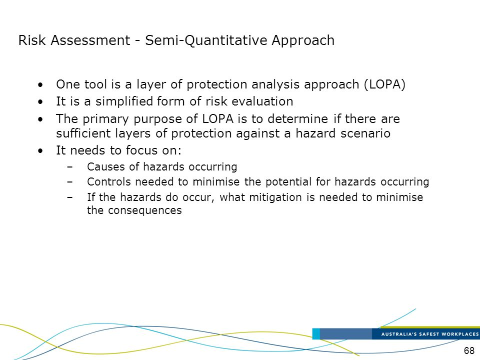 68 One tool is a layer of protection analysis approach (LOPA) It is a simplified form of risk evaluation The primary purpose of LOPA is to determine i