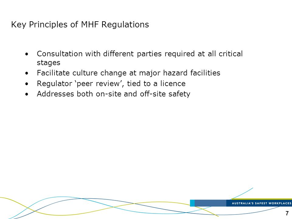 7 Key Principles of MHF Regulations Consultation with different parties required at all critical stages Facilitate culture change at major hazard faci