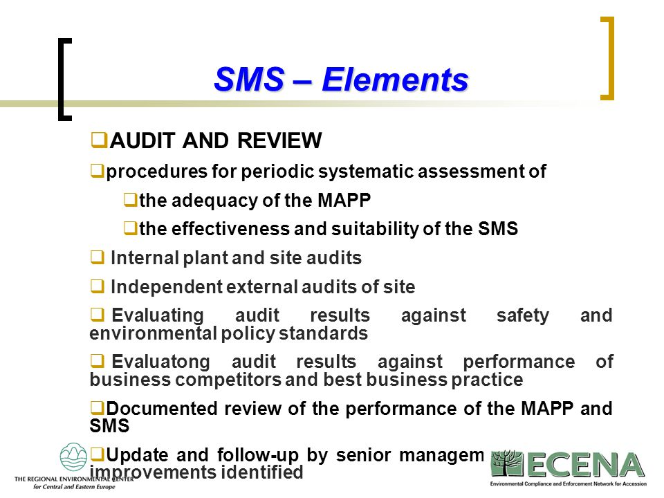 12 SMS – Elements  AUDIT AND REVIEW  procedures for periodic systematic assessment of  the adequacy of the MAPP  the effectiveness and suitability