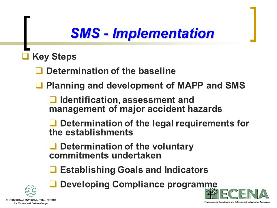 13 SMS - Implementation  Key Steps  Determination of the baseline  Planning and development of MAPP and SMS  Identification, assessment and manage