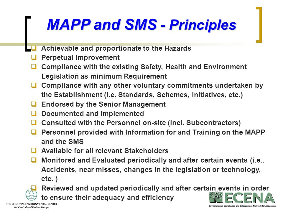 4 MAPP and SMS - Principles  Achievable and proportionate to the Hazards  Perpetual Improvement  Compliance with the existing Safety, Health and En