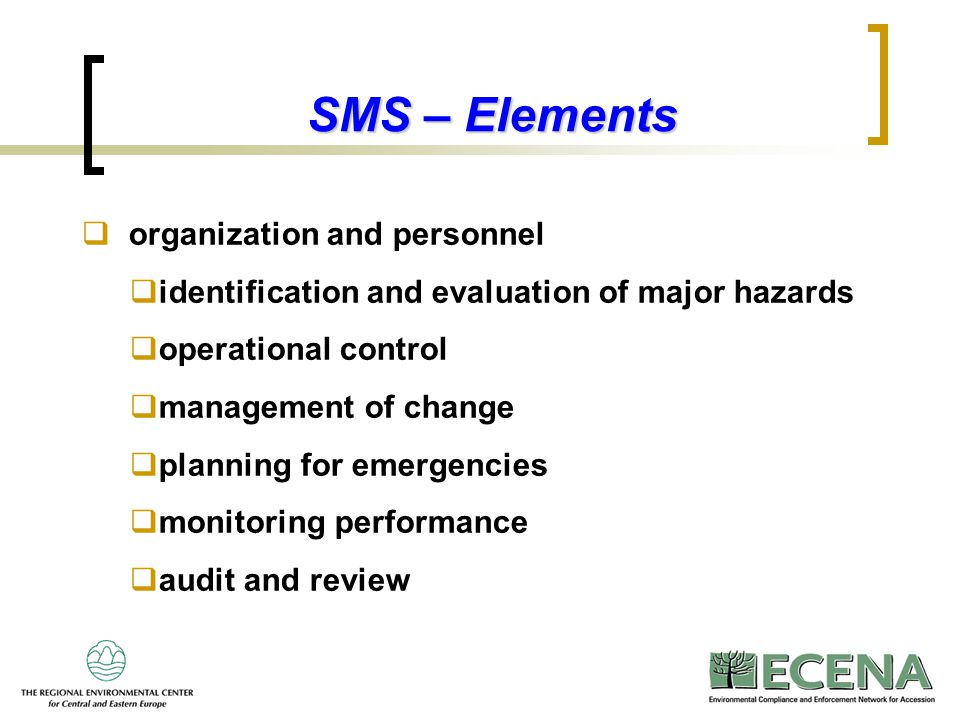 5 SMS – Elements  organization and personnel  identification and evaluation of major hazards  operational control  management of change  planning