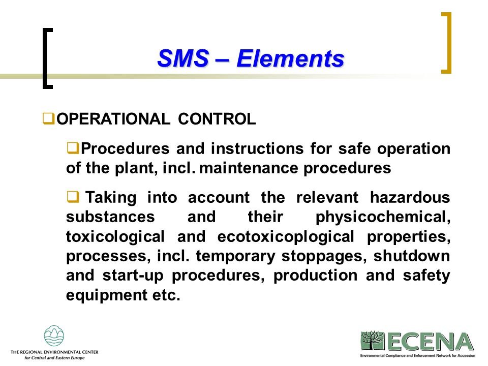 8 SMS – Elements  OPERATIONAL CONTROL  Procedures and instructions for safe operation of the plant, incl. maintenance procedures  Taking into accou