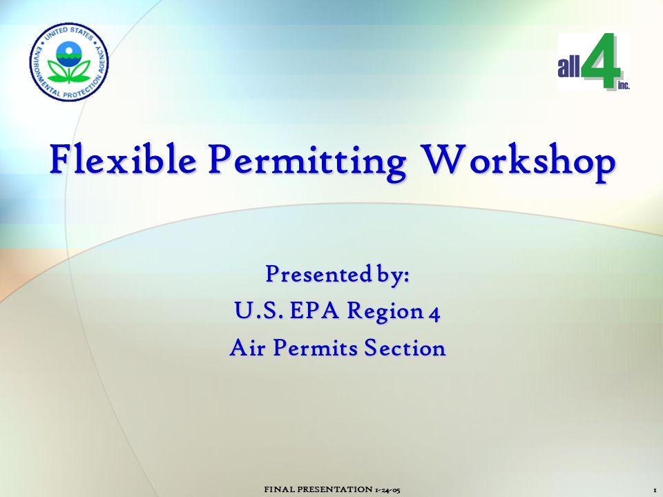 FINAL PRESENTATION 1-24-051 Flexible Permitting Workshop Presented by: U.S. EPA Region 4 Air Permits Section