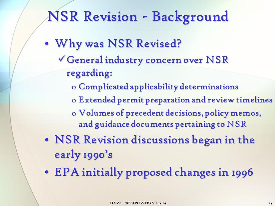 FINAL PRESENTATION 1-24-0514 NSR Revision - Background Why was NSR Revised?Why was NSR Revised? General industry concern over NSR regarding: General i