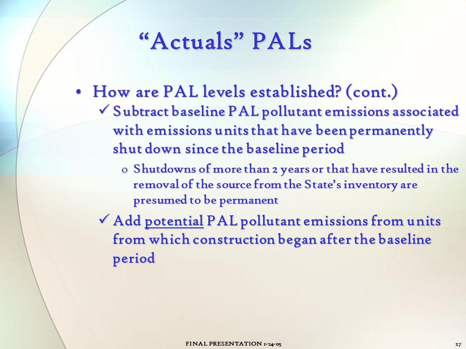 "FINAL PRESENTATION 1-24-0527 ""Actuals"" PALs How are PAL levels established? (cont.)How are PAL levels established? (cont.) Subtract baseline PAL pollu"