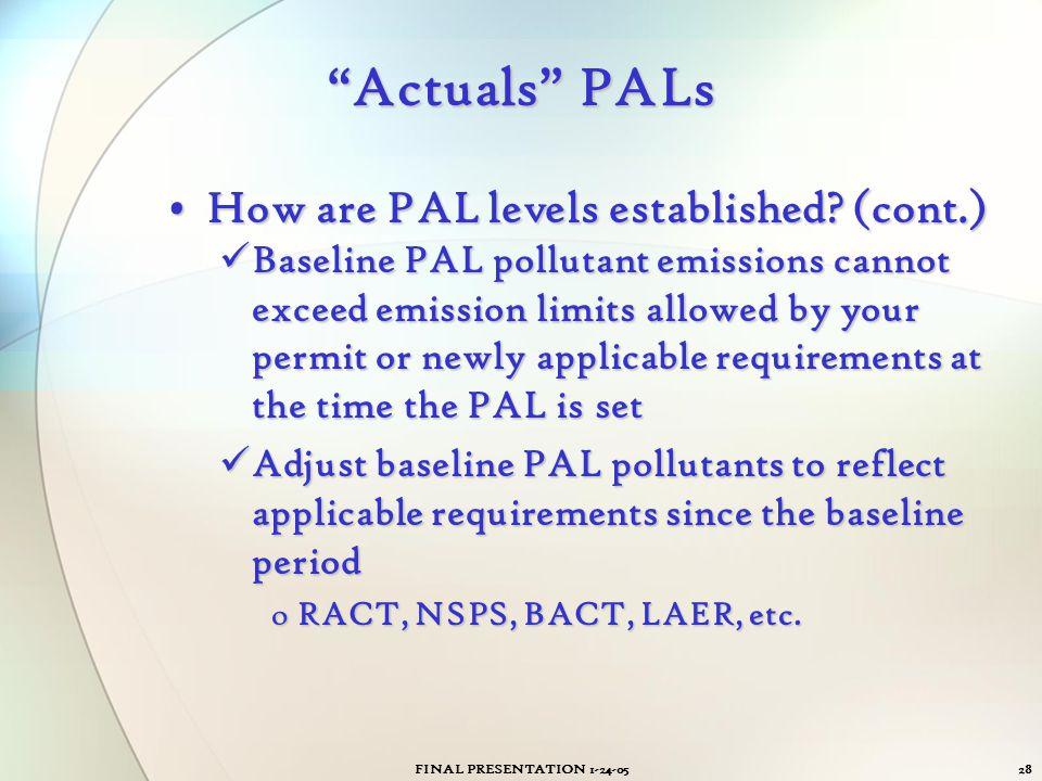 """FINAL PRESENTATION 1-24-0528 """"Actuals"""" PALs How are PAL levels established? (cont.)How are PAL levels established? (cont.) Baseline PAL pollutant emis"""