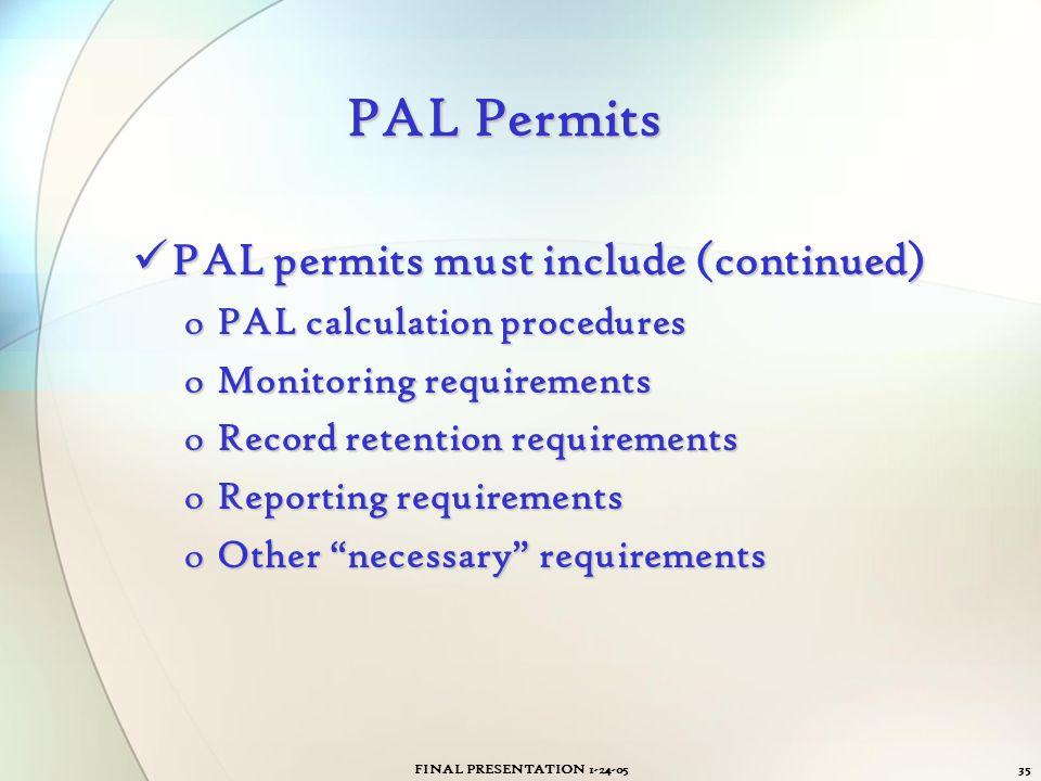 FINAL PRESENTATION 1-24-0535 PAL Permits PAL permits must include (continued) PAL permits must include (continued) oPAL calculation procedures oMonito