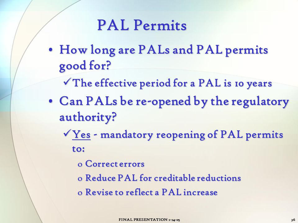 FINAL PRESENTATION 1-24-0536 PAL Permits How long are PALs and PAL permits good for?How long are PALs and PAL permits good for? The effective period f