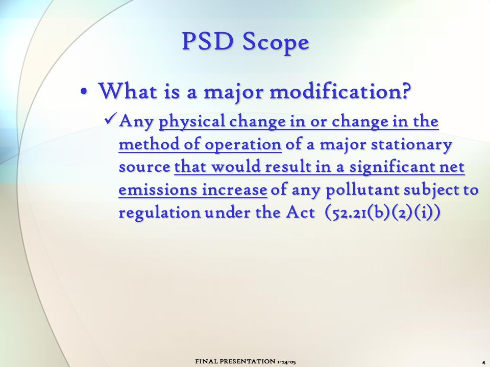 FINAL PRESENTATION 1-24-054 PSD Scope What is a major modification?What is a major modification? Any physical change in or change in the method of ope