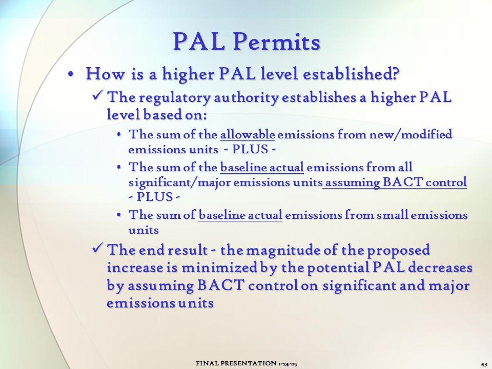 FINAL PRESENTATION 1-24-0543 PAL Permits How is a higher PAL level established?How is a higher PAL level established? The regulatory authority establi