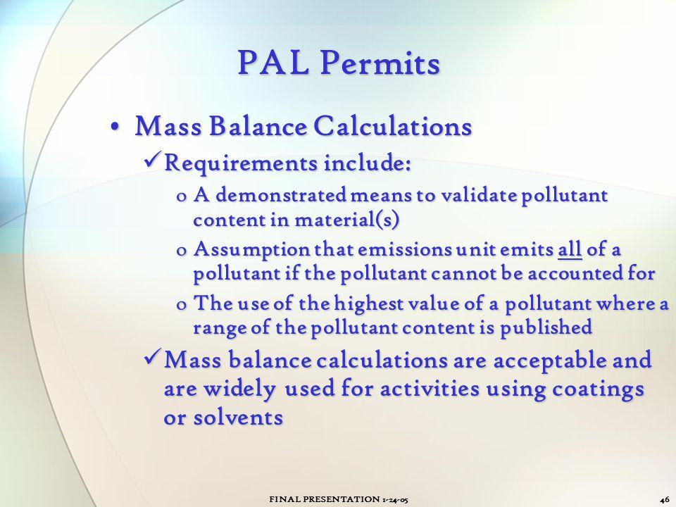 FINAL PRESENTATION 1-24-0546 PAL Permits Mass Balance CalculationsMass Balance Calculations Requirements include: Requirements include: oA demonstrate