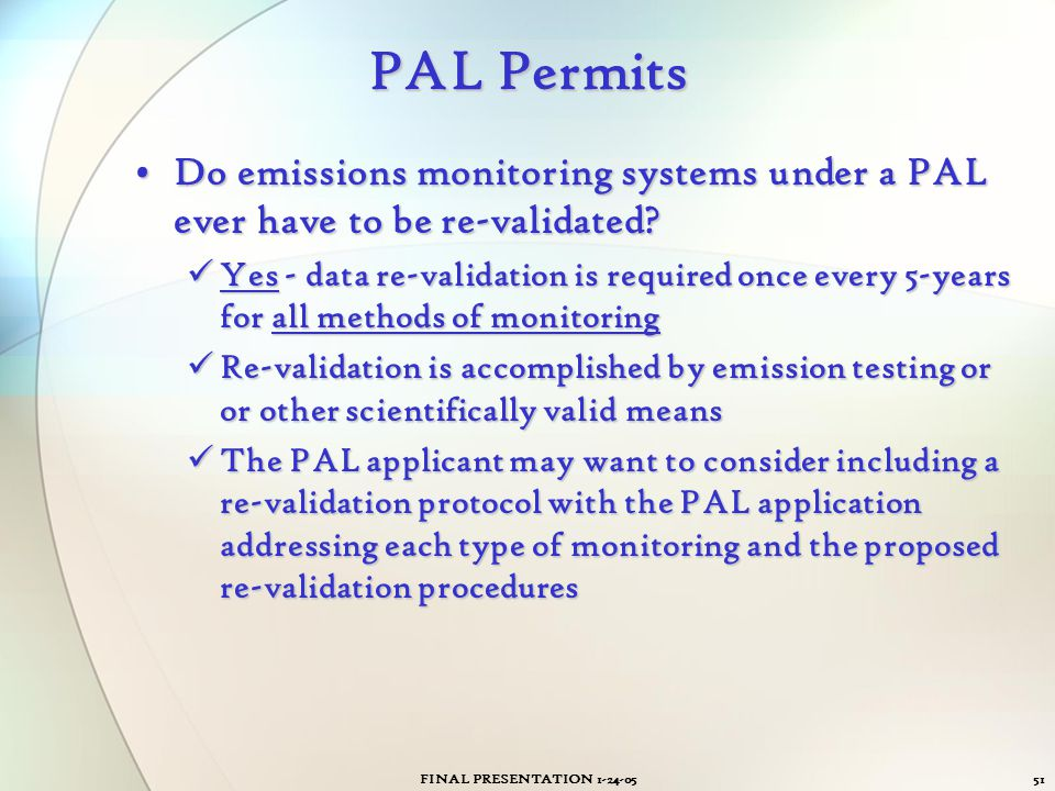 FINAL PRESENTATION 1-24-0551 PAL Permits Do emissions monitoring systems under a PAL ever have to be re-validated?Do emissions monitoring systems unde