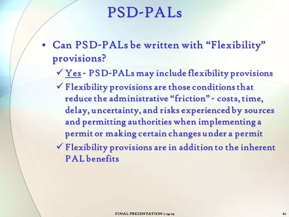 """FINAL PRESENTATION 1-24-0561PSD-PALs Can PSD-PALs be written with """"Flexibility"""" provisions?Can PSD-PALs be written with """"Flexibility"""" provisions? Yes"""
