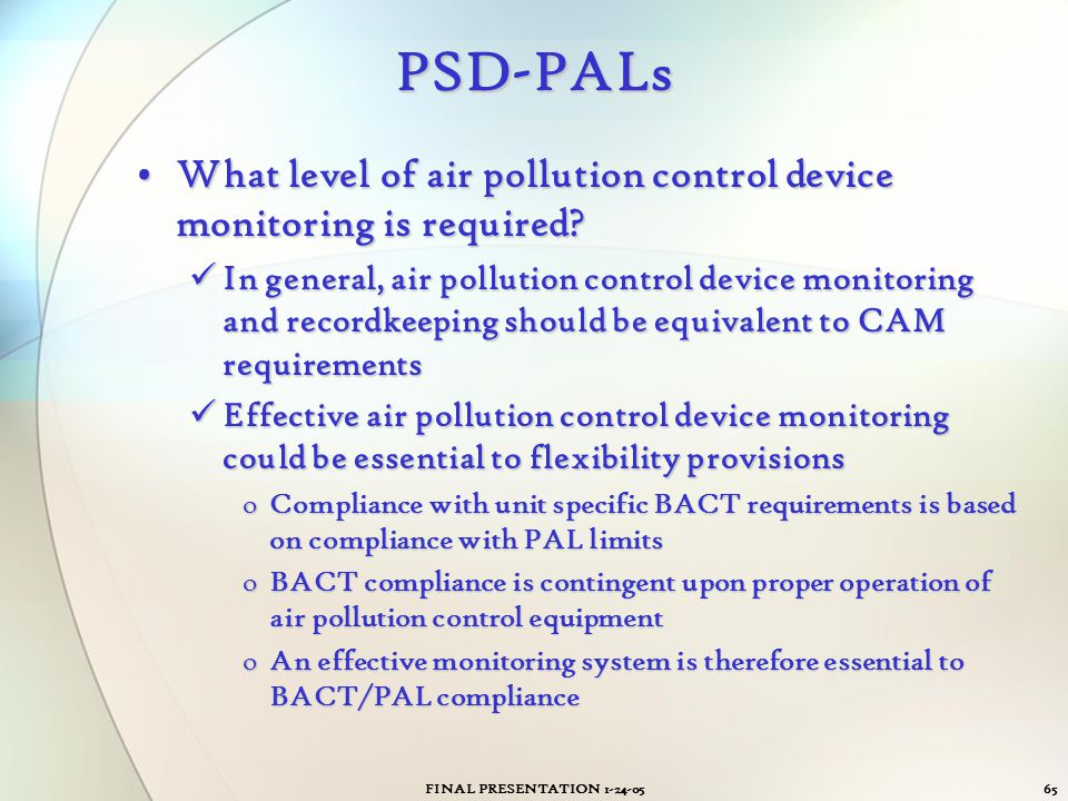 FINAL PRESENTATION 1-24-0565 PSD-PALs What level of air pollution control device monitoring is required?What level of air pollution control device mon