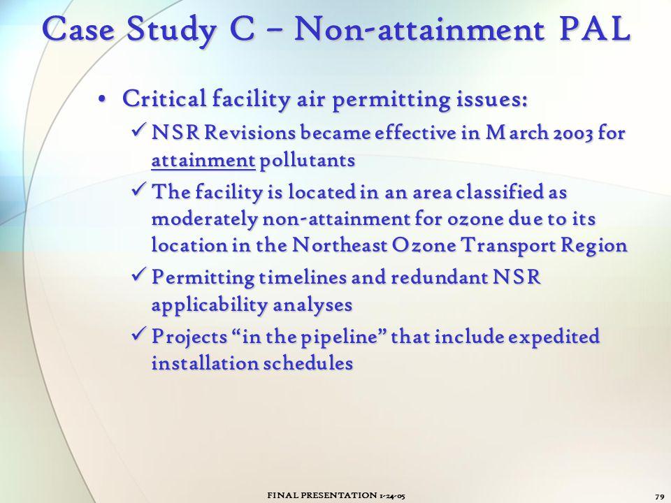 FINAL PRESENTATION 1-24-0579 Case Study C – Non-attainment PAL Critical facility air permitting issues:Critical facility air permitting issues: NSR Re