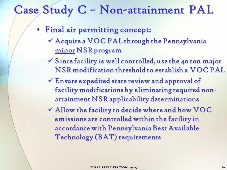 FINAL PRESENTATION 1-24-0580 Case Study C – Non-attainment PAL Final air permitting concept:Final air permitting concept: Acquire a VOC PAL through th