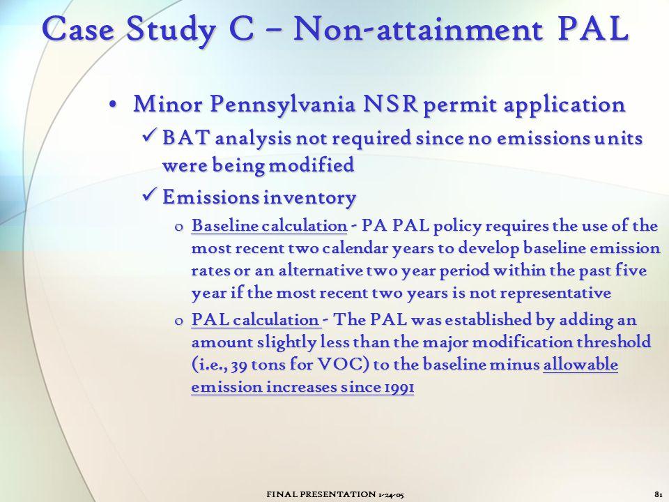 FINAL PRESENTATION 1-24-0581 Case Study C – Non-attainment PAL Minor Pennsylvania NSR permit applicationMinor Pennsylvania NSR permit application BAT