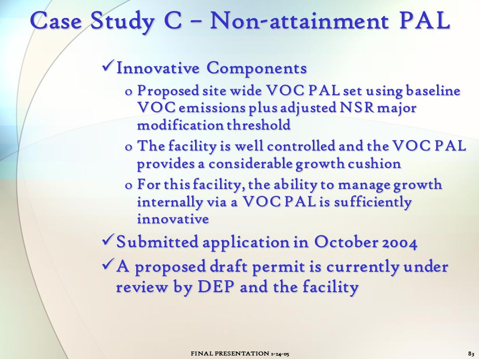 FINAL PRESENTATION 1-24-0583 Case Study C – Non-attainment PAL Innovative Components Innovative Components oProposed site wide VOC PAL set using basel