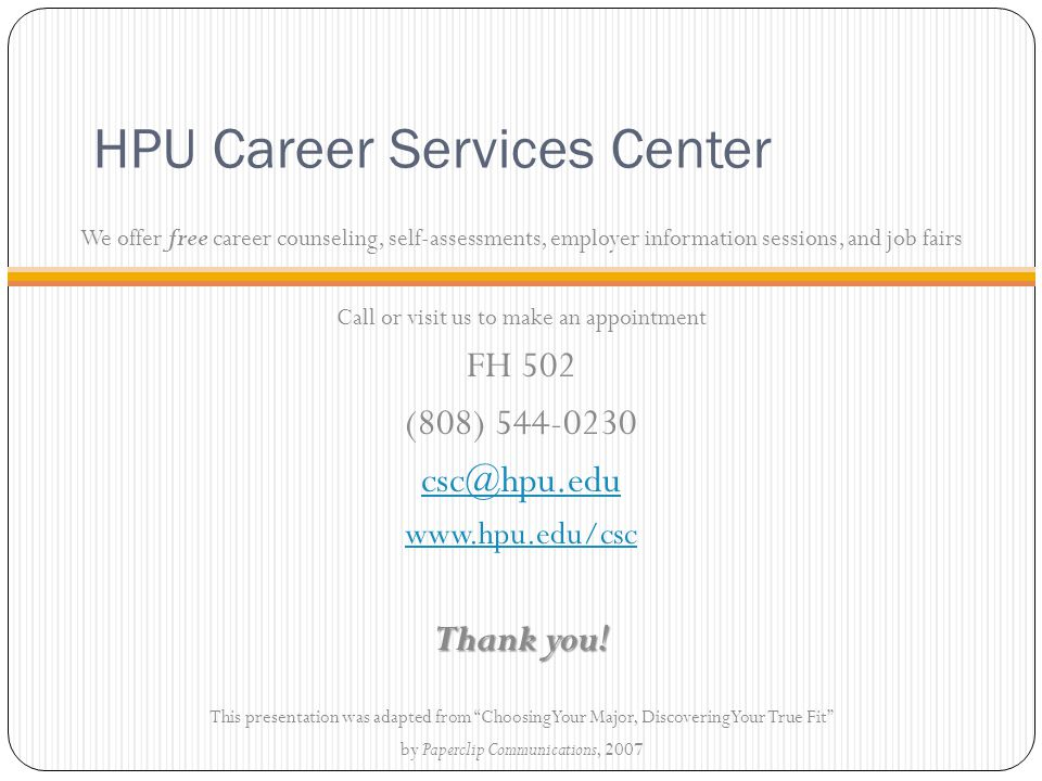 HPU Career Services Center We offer free career counseling, self-assessments, employer information sessions, and job fairs Call or visit us to make an