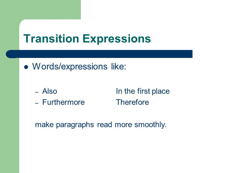 Transition Expressions Words/expressions like: – AlsoIn the first place – FurthermoreTherefore make paragraphs read more smoothly.