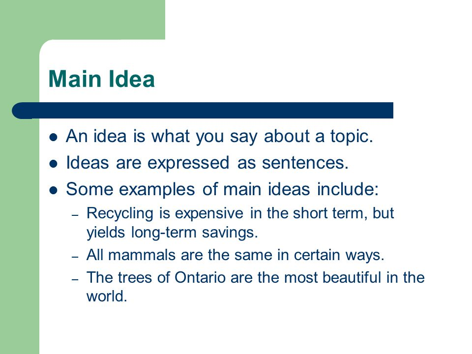 Topic Sentence A topic sentence is the sentence in a paragraph that contains the main idea.