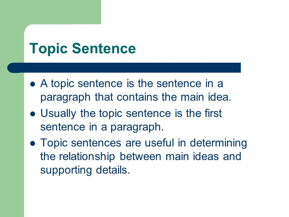 Topic Sentence A topic sentence is the sentence in a paragraph that contains the main idea. Usually the topic sentence is the first sentence in a para