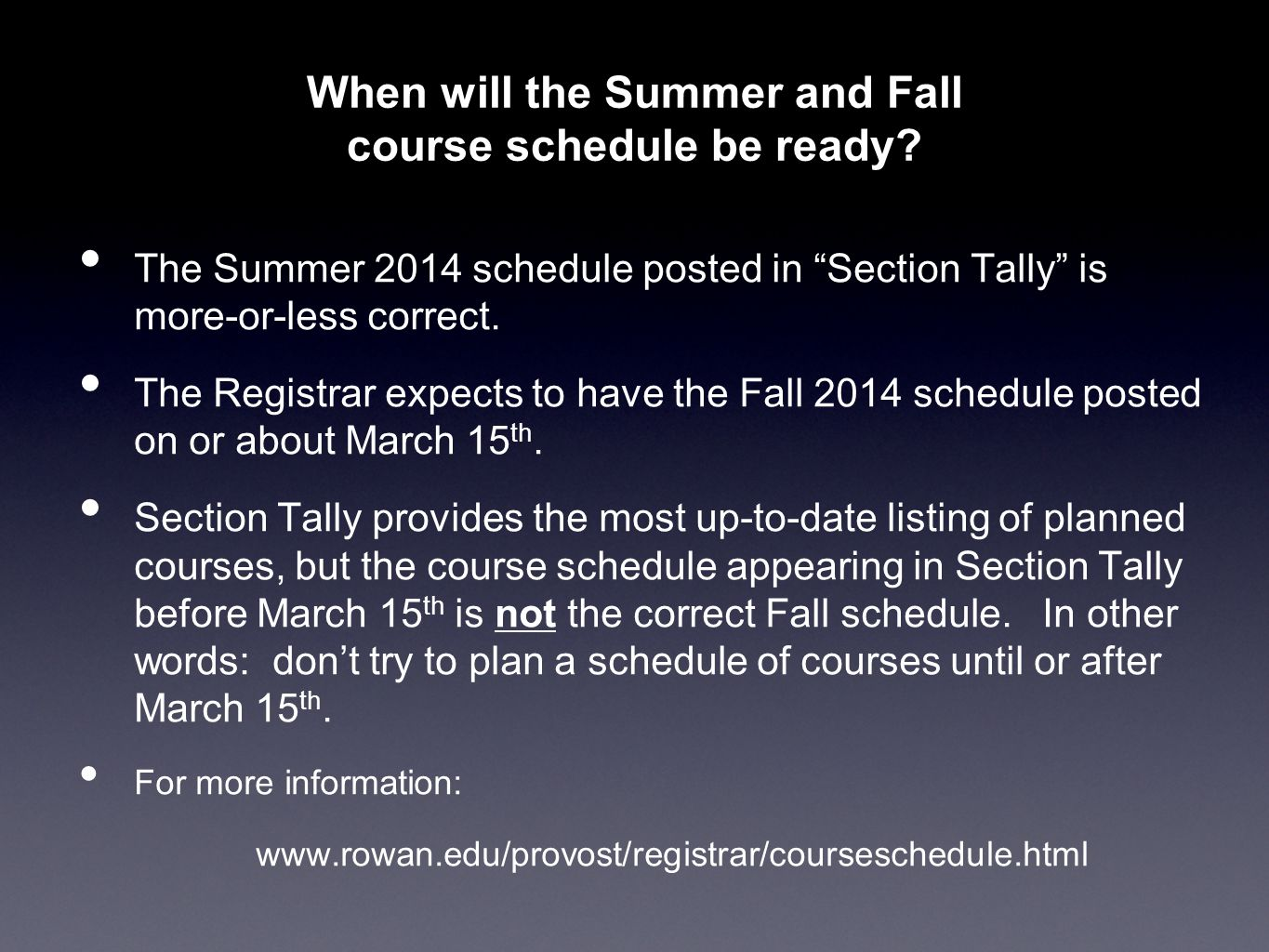 "When will the Summer and Fall course schedule be ready? The Summer 2014 schedule posted in ""Section Tally"" is more-or-less correct. The Registrar expe"