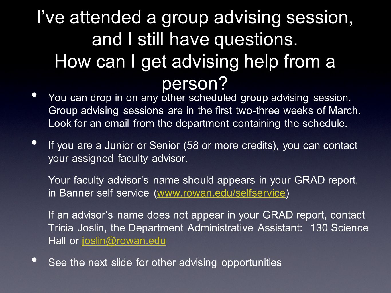 I've attended a group advising session, and I still have questions. How can I get advising help from a person? You can drop in on any other scheduled