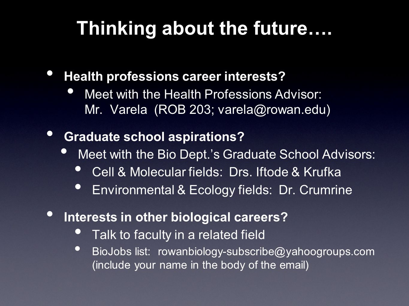 Thinking about the future…. Health professions career interests? Meet with the Health Professions Advisor: Mr. Varela (ROB 203; varela@rowan.edu) Grad