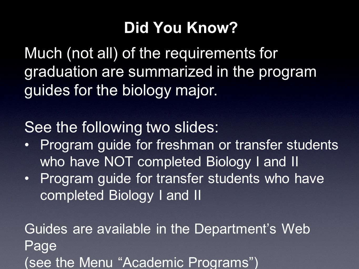 Did You Know? Much (not all) of the requirements for graduation are summarized in the program guides for the biology major. See the following two slid