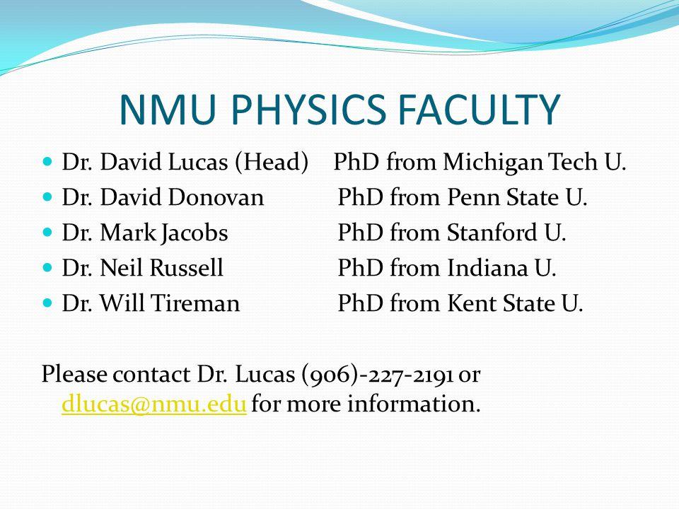 NMU PHYSICS FACULTY Dr. David Lucas (Head) PhD from Michigan Tech U. Dr. David Donovan PhD from Penn State U. Dr. Mark Jacobs PhD from Stanford U. Dr.