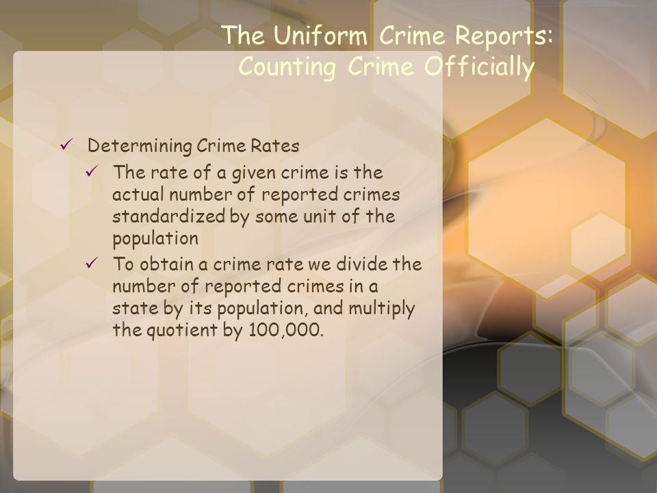 Determining Crime Rates The rate of a given crime is the actual number of reported crimes standardized by some unit of the population To obtain a crim