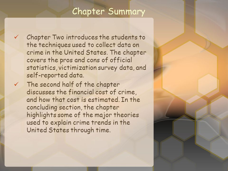 Chapter Summary Chapter Two introduces the students to the techniques used to collect data on crime in the United States. The chapter covers the pros
