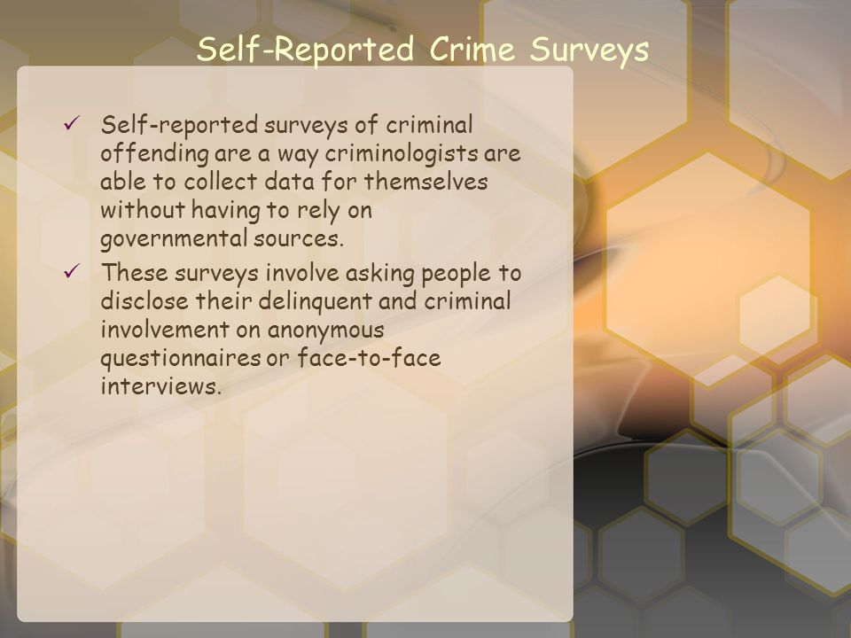 Self-Reported Crime Surveys Self-reported surveys of criminal offending are a way criminologists are able to collect data for themselves without havin