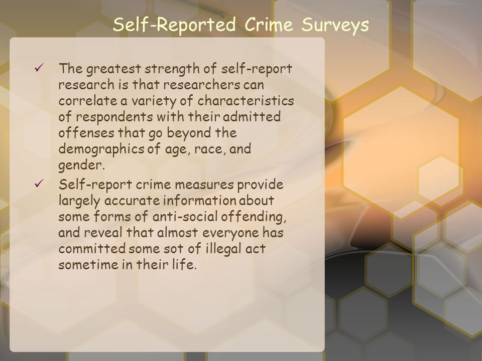 Self-Reported Crime Surveys The greatest strength of self-report research is that researchers can correlate a variety of characteristics of respondent