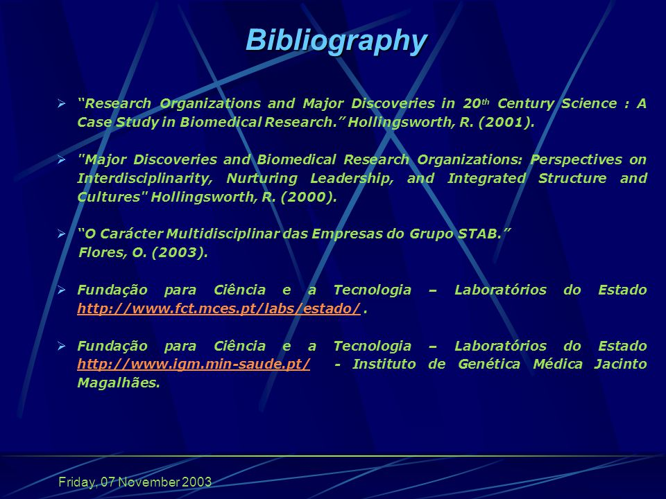 Friday, 07 November 2003 Bibliography  Research Organizations and Major Discoveries in 20 th Century Science : A Case Study in Biomedical Research. Hollingsworth, R.