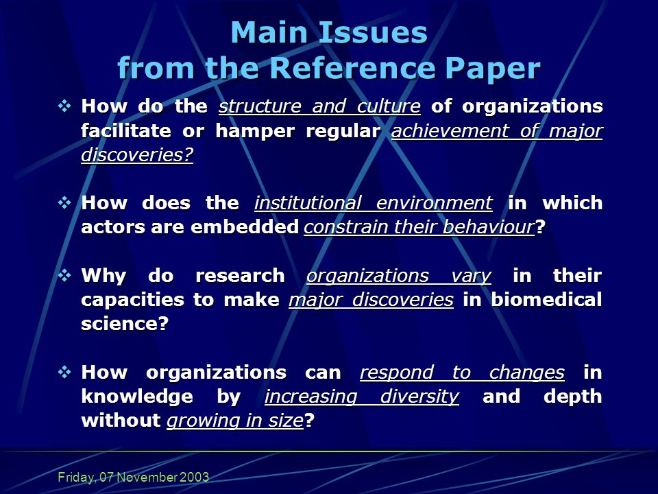 Friday, 07 November 2003 Main Issues from the Reference Paper  How do the structure and culture of organizations facilitate or hamper regular achievement of major discoveries.