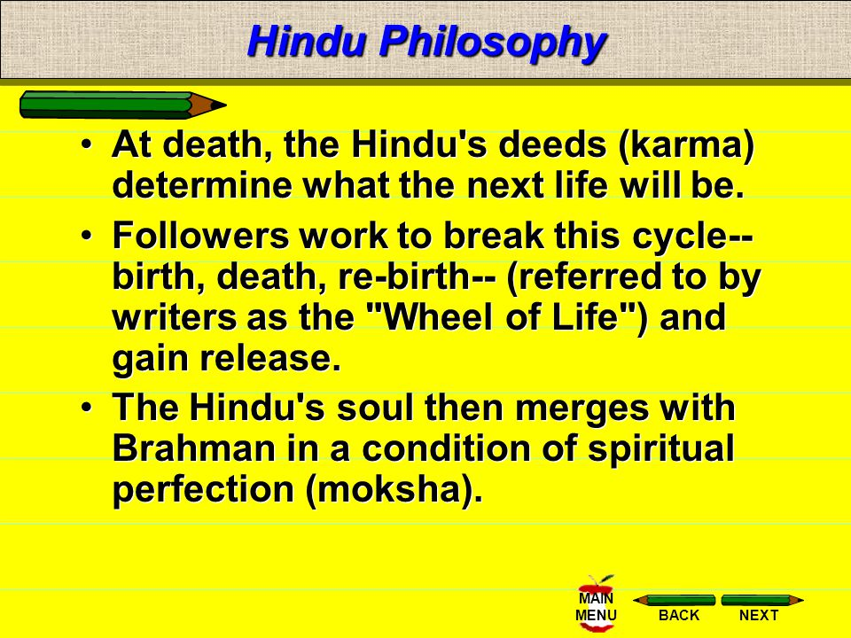 NEXTBACK MAIN MENU Hindu Philosophy Hindus believe in many gods, numbering into the thousands. They recognize one supreme spirit called Brahman (the A