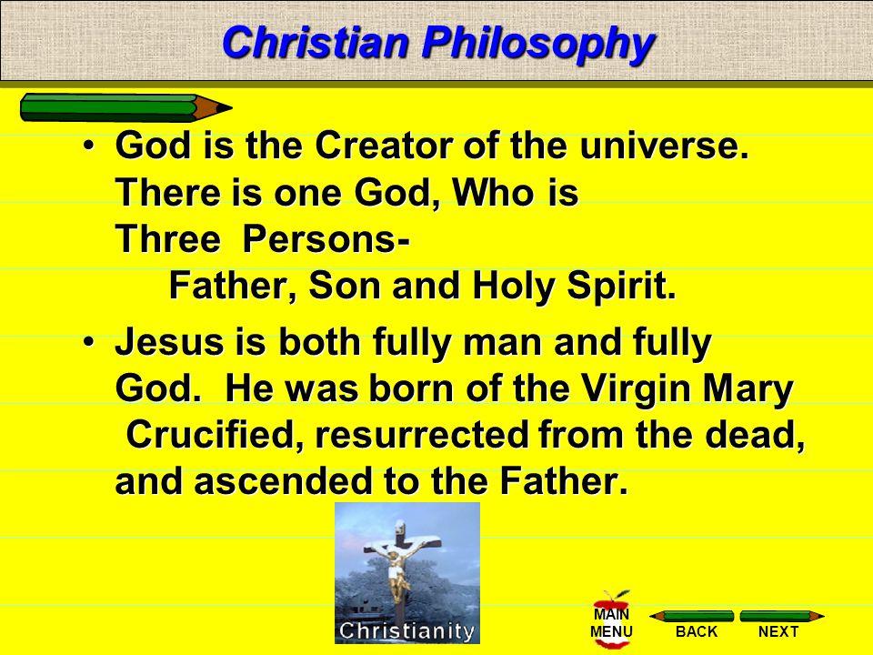 NEXTBACK MAIN MENU Christian Philosophy God is the Creator of the universe.