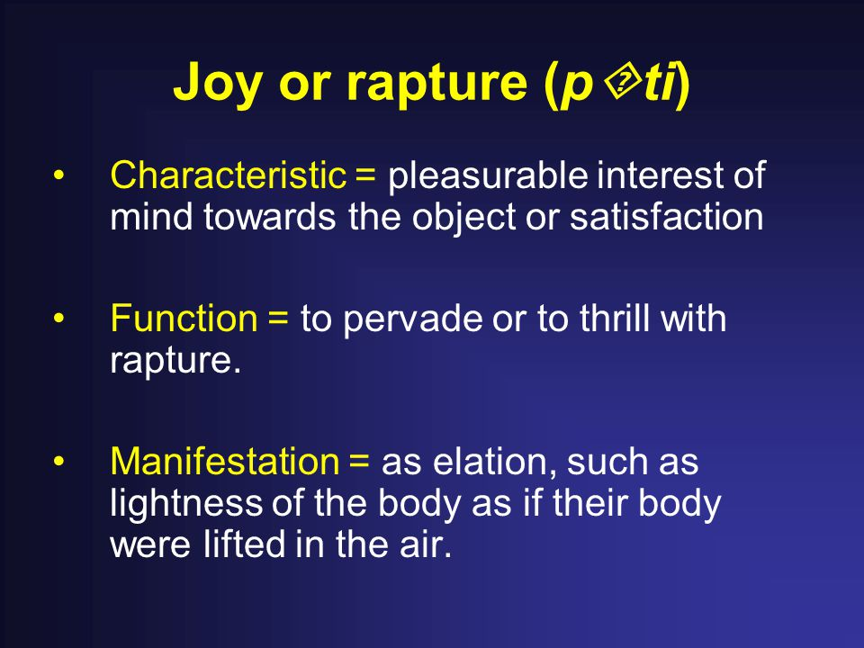 Joy or rapture (p  ti) Characteristic = pleasurable interest of mind towards the object or satisfaction Function = to pervade or to thrill with rapture.
